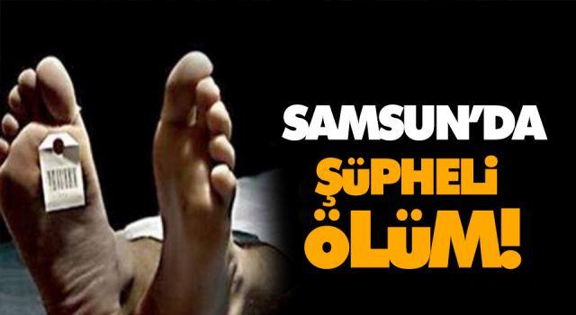 SAMSUN'DA ŞÜPHELİ ÖLÜM!