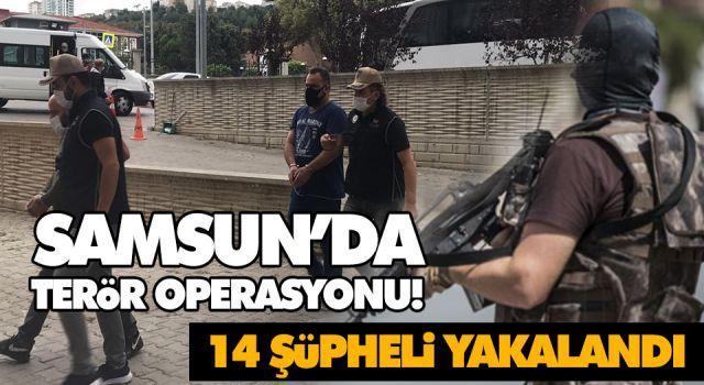 SAMSUN'DA TERÖR OPERASYONU! 14 ŞÜPHELİ YAKALANDI