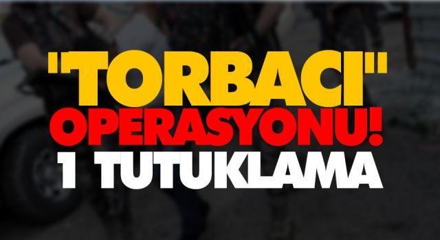 """TORBACI"" OPERASYONU! 1 TUTUKLAMA"