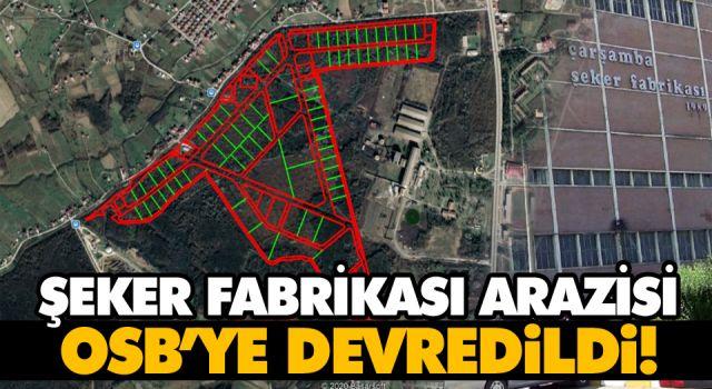 ŞEKER FABRİKASI ARAZİSİ OSB'YE DEVREDİLDİ!