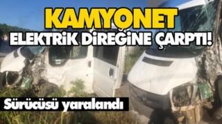 KAMYONET ELEKTRİK DİREĞİNE ÇARPTI!