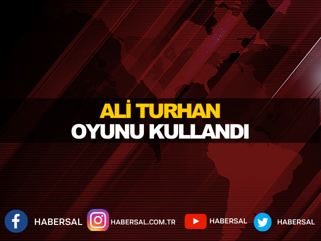 ALİ TURHAN, OYUNU KULLANDI